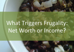 What Triggers Frugality: Net Worth or Income?