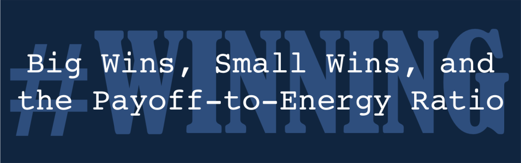 Big Wins, Small Wins, and the Payoff-to-Energy Ratio