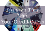 Living on Time with Your Credit Cards