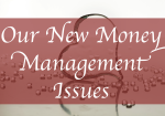 Our New Money Management Issues