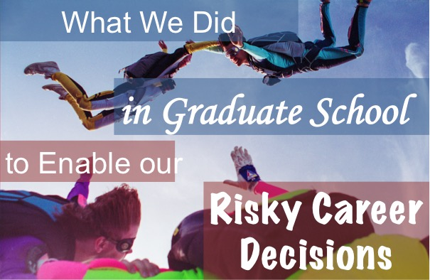 What We Did in Graduate School to Enable Our Risky Career Decisions