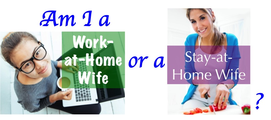 Am I a Work-at-Home Wife or a Stay-at-Home Wife?