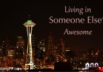 Living in Someone Else's Awesome