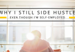 Why I Still Side Hustle Even though I'm Self-Employed
