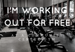 I'm Working Out for Free at a Community Center Gym